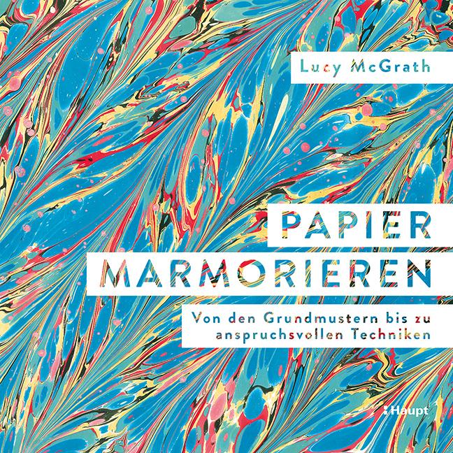 """Lucy McGrath: """"Papier marmorieren"""", Hardcover, 144 Seiten, durchgehend farbige Fotos, 29,90 Euro (D), 30,80 Euro (A), 36,00 sFr (CH), ISBN 978-3-258-60230-1, Haupt Verlag, 2021. Cover: Verlag"""