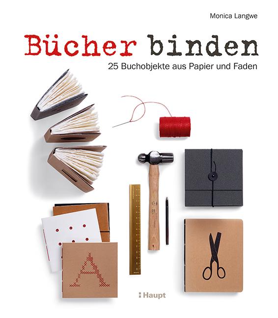 """Monica Langwe: """"Bücher binden"""", Hardcover, 112 Seiten, durchgehend farbige Fotos und Illustrationen, 28,00 Euro (D), 28,80 Euro (A), 34,00 sFr (CH), ISBN 978-3-258-60231-8, Haupt Verlag, 2021. Cover: Verlag"""